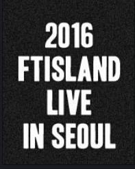 2016 FTISLAND LIVE IN SEOUL